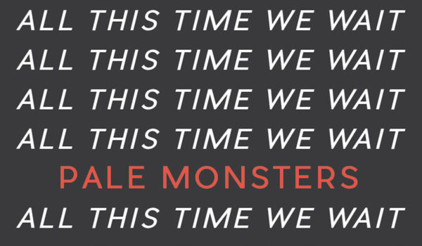 Pale Monsters – All This Time We Wait
