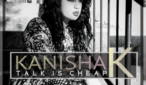 Kanisha K – Talk is Cheap