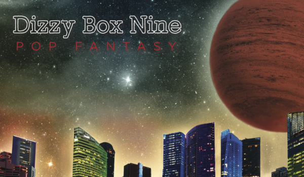 Dizzy Box Nine's all new album Pop Fantasy