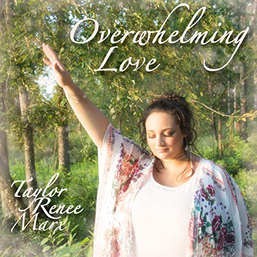 "Taylor Renee Marx releases new Single ""Overwhelming Love"""