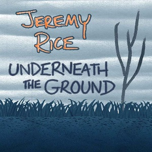 "Underneath the Ground"" by Jeremy Rice"